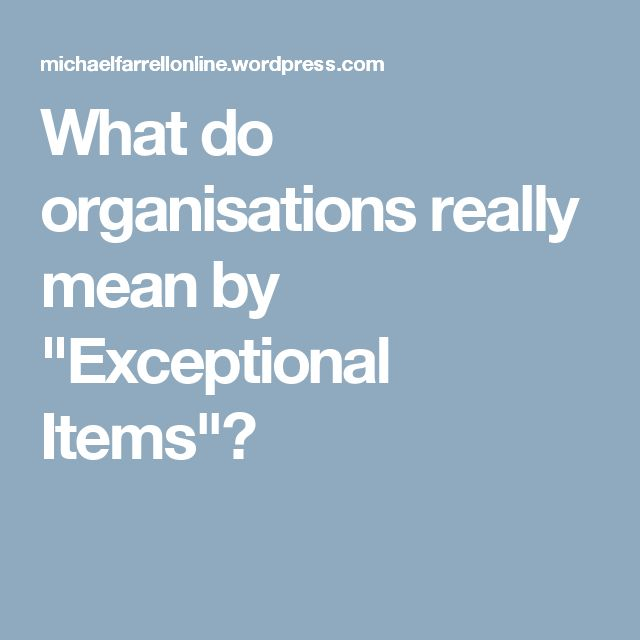 "What do organisations really mean by ""Exceptional Items""?"