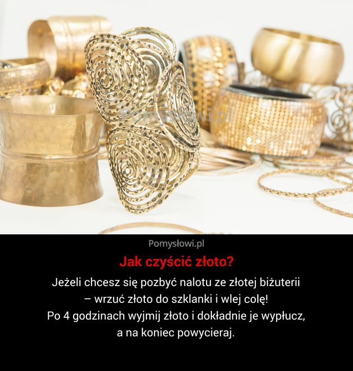 Jeżeli chcesz się pozbyć nalotu ze złotej biżuterii – wrzuć złoto do szklanki i wlej colę! Po 4 godzinach wyjmij ...