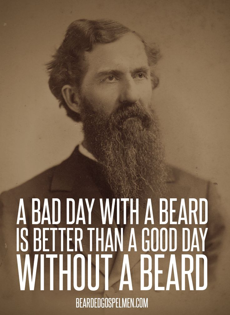 A bad day with a beard is better than a good day without a beard.