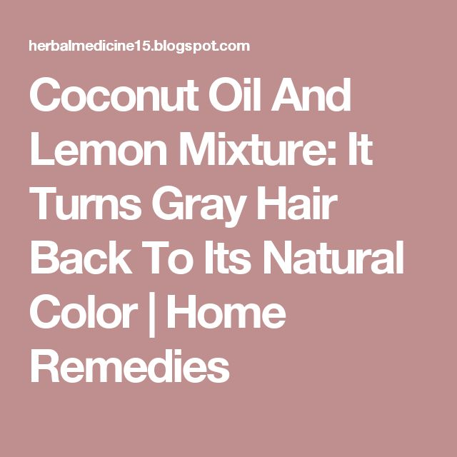 Coconut Oil And Lemon Mixture: It Turns Gray Hair Back To Its Natural Color | Home Remedies