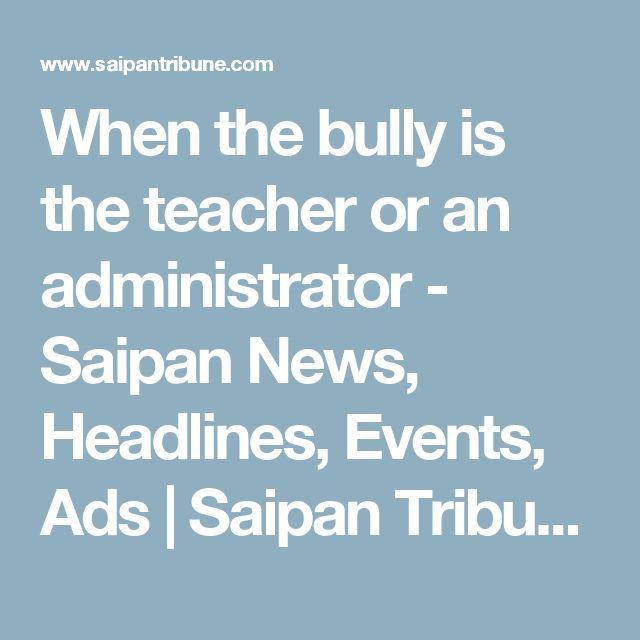 When the bully is the teacher or an administrator - Saipan News, Headlines, Events, Ads | Saipan Tribune