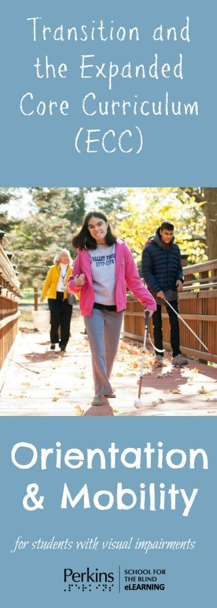 Orientation and Mobility skills are a critical part of the Expanded Core Curriculum (ECC), especially for transition-aged students.