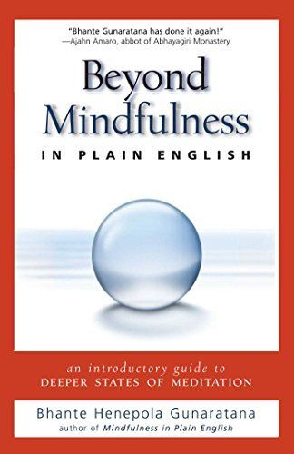 Beyond Mindfulness in Plain English: An Introductory guide to Deeper States of Meditation by Henepola Gunaratana