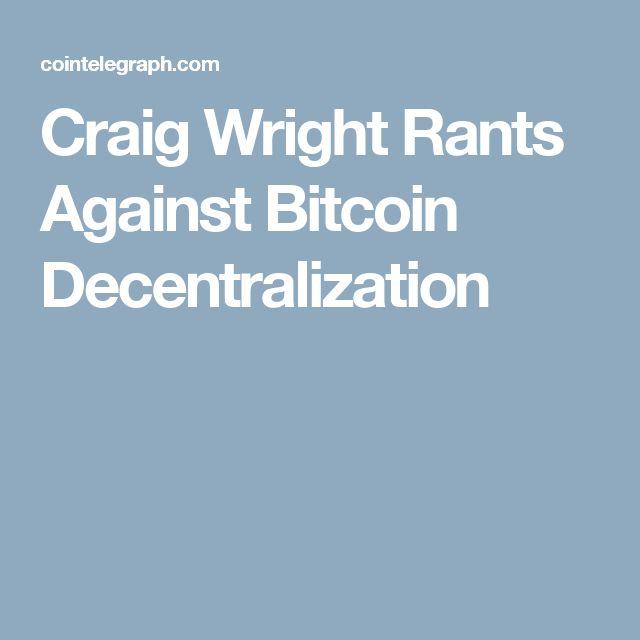 Craig Wright Rants Against Bitcoin Decentralization