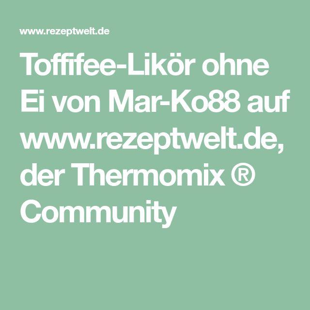 Toffifee-Likör ohne Ei von Mar-Ko88 auf www.rezeptwelt.de, der Thermomix ® Community