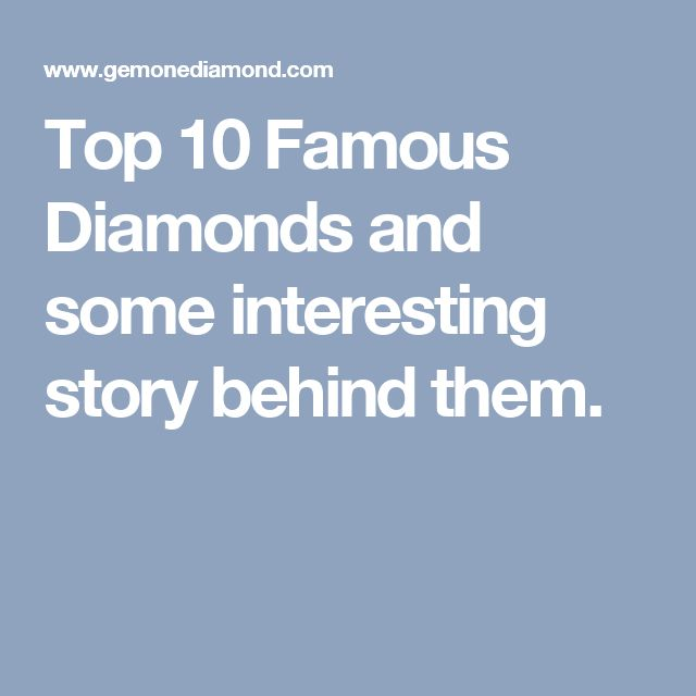 Top 10 Famous Diamonds and some interesting story behind them.