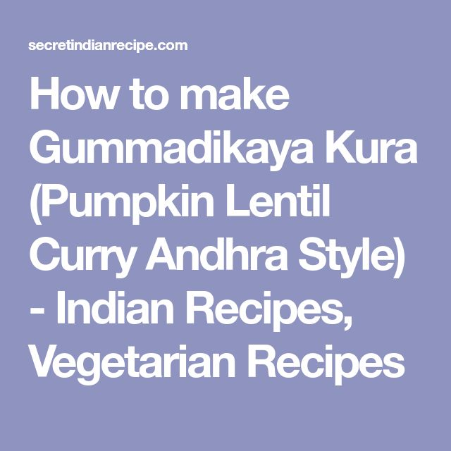 How to make Gummadikaya Kura (Pumpkin Lentil Curry Andhra Style) - Indian Recipes, Vegetarian Recipes