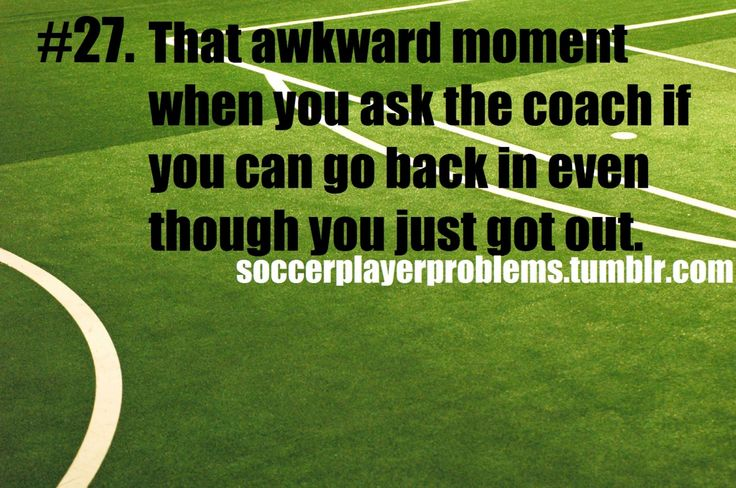 Soccer Player Problems  Every. Single. Time. Honestly, why did you take me off in the first place?!