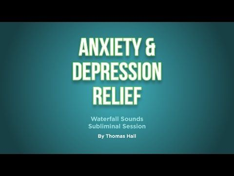 Anxiety & Depression Relief - Waterfall Sounds Subliminal Session - By Thomas Hall - YouTube