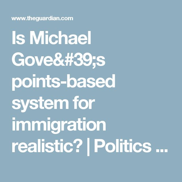 Is Michael Gove's points-based system for immigration realistic?   Politics   The Guardian