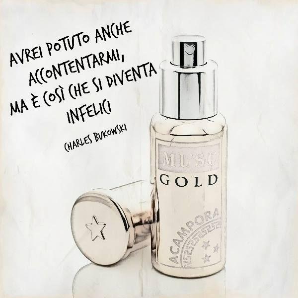 Avrei potuto ache accontentarmi, ma è così che si diventa infelici (Charles Bukowsky) #charlesbukowsky #brunoacamporaprofumi #perfume #muscgold