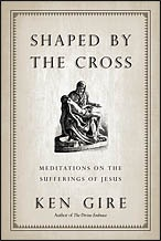 Shaped by the Cross by Ken Gire