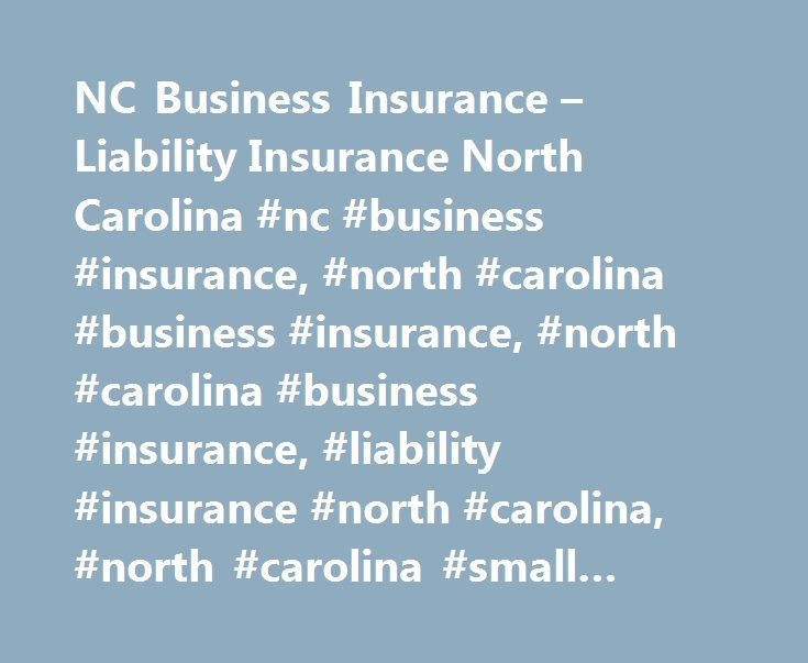 NC Business Insurance – Liability Insurance North Carolina #nc #business #insurance, #north #carolina #business #insurance, #north #carolina #business #insurance, #liability #insurance #north #carolina, #north #carolina #small #business #insurance http://hawai.remmont.com/nc-business-insurance-liability-insurance-north-carolina-nc-business-insurance-north-carolina-business-insurance-north-carolina-business-insurance-liability-insurance-north-carolin/  # NC Business Insurance North Carolina…