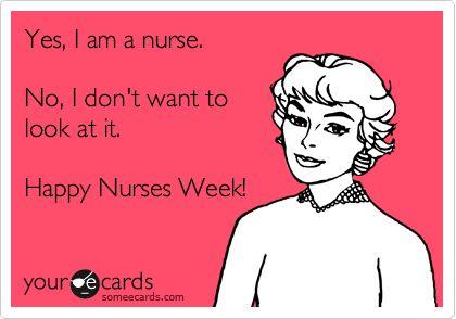 Yes, I am a nurse. No, I don't want to look at it. Happy Nurses Week!