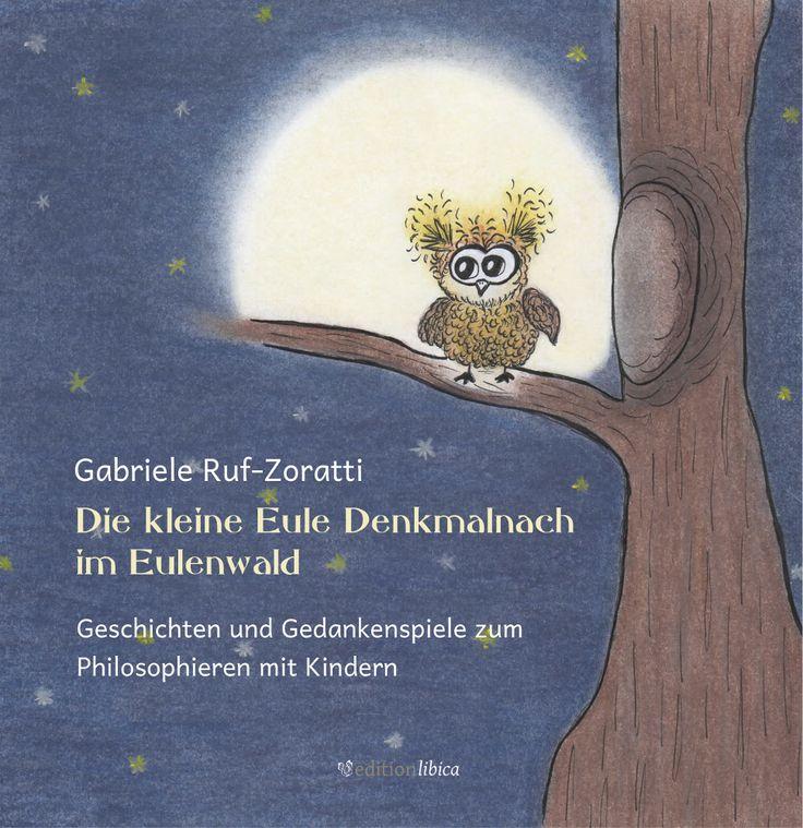 Die kleine Eule Denkmalnach im Eulenwald. Geschichten und Gedankenspiele zum Philosophieren mit Kindern. Von Gabriele Ruf-Zoratti.