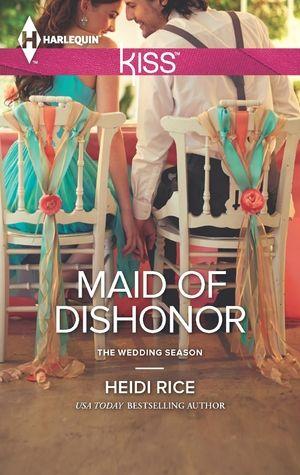 Maid of Dishonor (The Wedding Seaon #3) ~ Heidi Rice