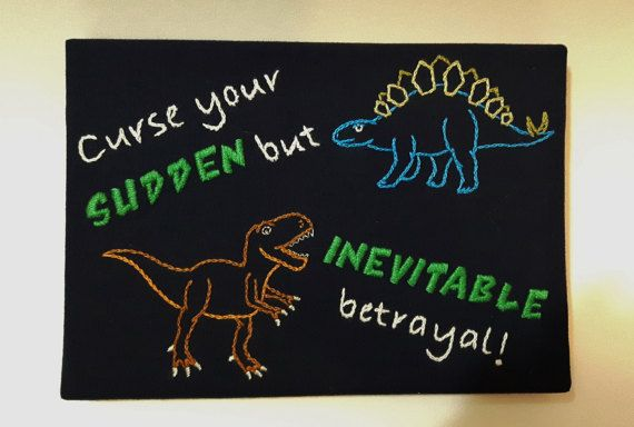 Embroidery wall art. Firefly Serenity quote. Curse your sudden but inevitable betrayal. Nerdy gifts. Hand Embroidered Dinosaurs. Funny Geeky