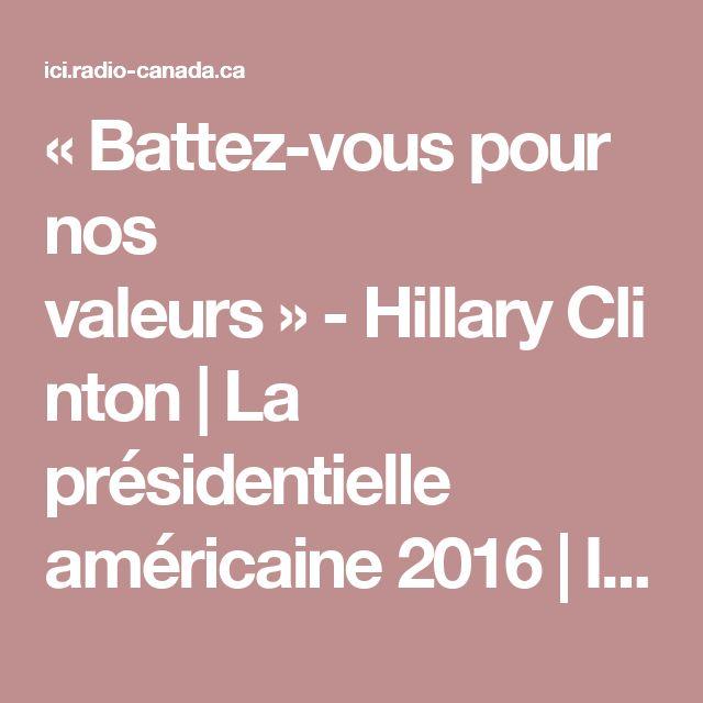 «Battez-vous pour nos valeurs»-HillaryClinton   La présidentielle américaine 2016   ICI.Radio-Canada.ca