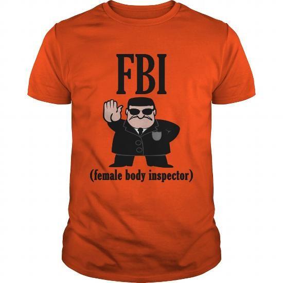 FBI Female Body Inspector T-Shirts, Hoodies, Sweatshirts, Tee Shirts (19$ ==► Shopping Now!)