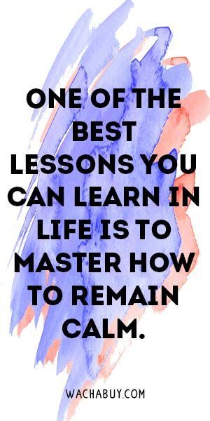One Of The Best Lessons You Can Learn In Life Is To Master How To Remain Calm.  Meaningful Buddha Quotes About Life