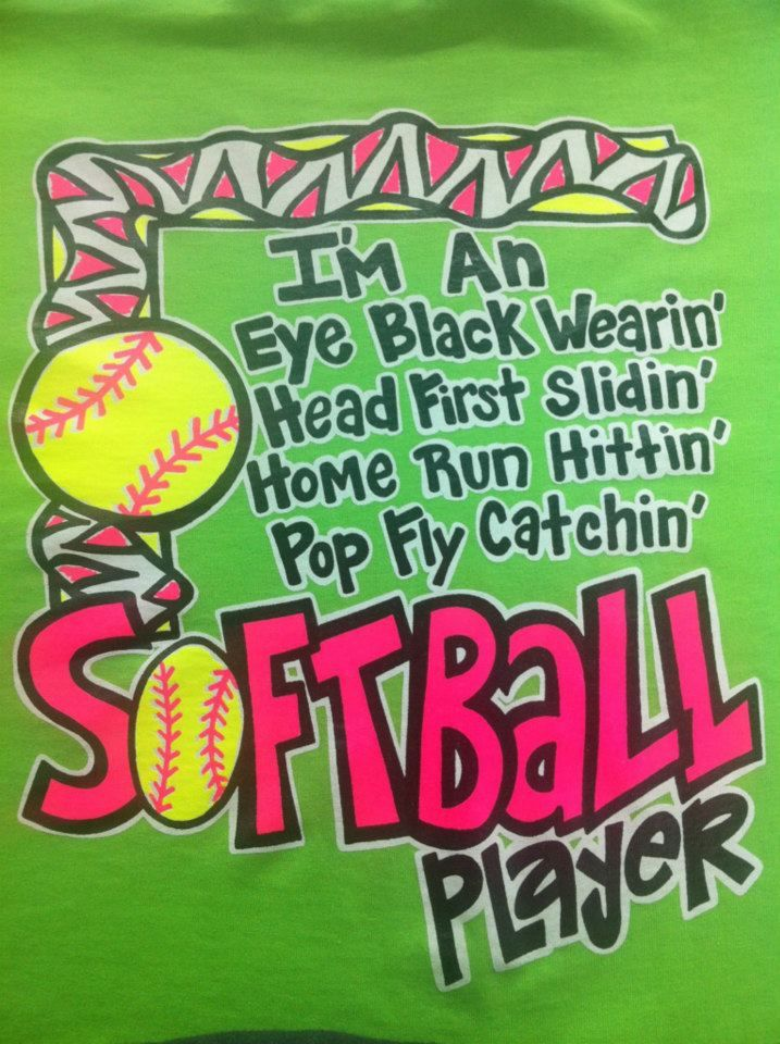 I'm An Eye Black Wearin', Head First Slidin', Home Run Hittin', Pop Fly Catchin''...Softball Player
