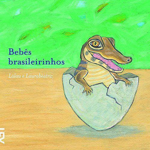 BEBES BRASILEIRINHOS  Esse livro destaca curiosidades sobre 13 animais da fauna brasileira. De onde nasce um jacaré? O que come uma sucuri? Só lendo para descobrir.