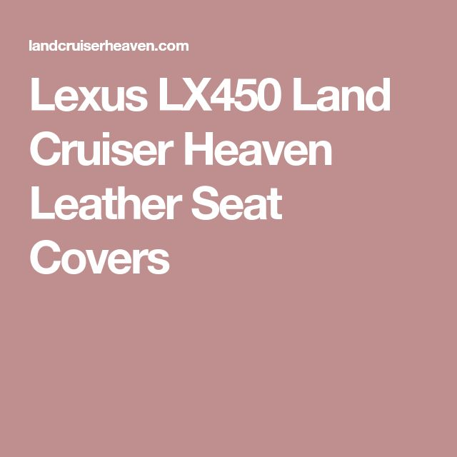 Lexus LX450 Land Cruiser Heaven Leather Seat Covers