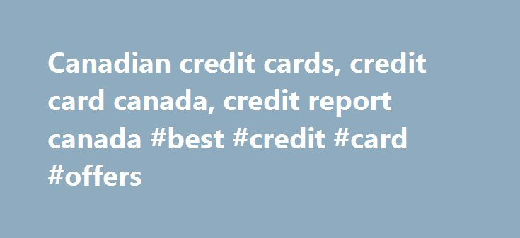 Canadian credit cards, credit card canada, credit report canada #best #credit #card #offers http://credit.remmont.com/canadian-credit-cards-credit-card-canada-credit-report-canada-best-credit-card-offers/  #credit report canada # Credit Center is your best source for Canadian credit cards, loans and many other financial products Read More...The post Canadian credit cards, credit card canada, credit report canada #best #credit #card #offers appeared first on Credit.