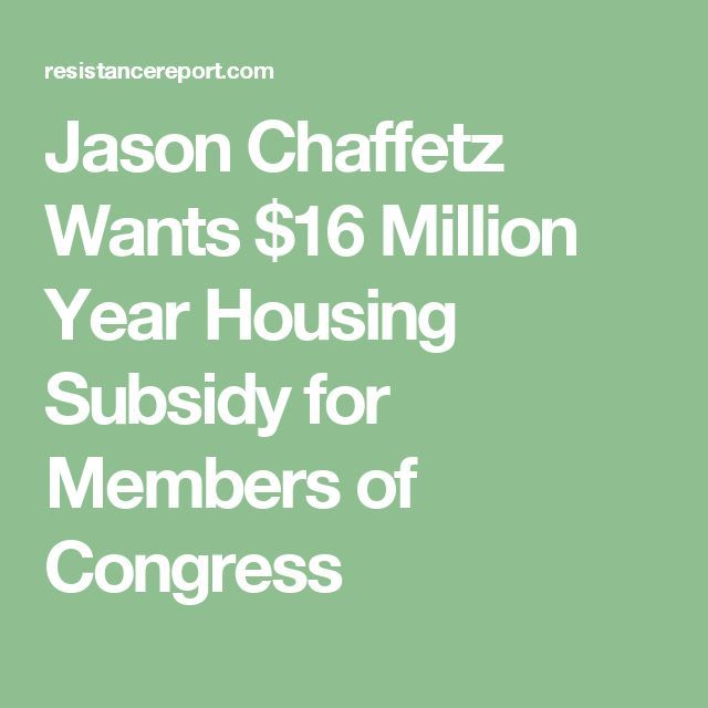 Jason Chaffetz Wants $16 Million Year Housing Subsidy for Members of Congress