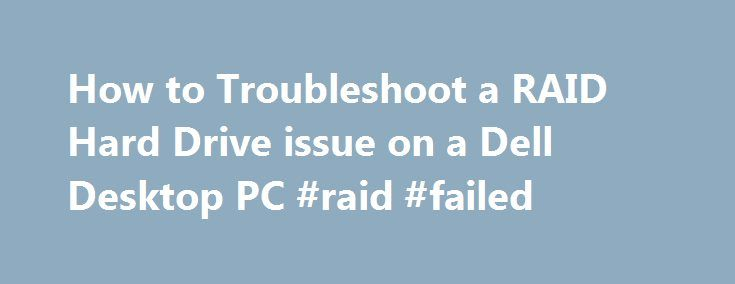 How to Troubleshoot a RAID Hard Drive issue on a Dell Desktop PC #raid #failed http://nevada.remmont.com/how-to-troubleshoot-a-raid-hard-drive-issue-on-a-dell-desktop-pc-raid-failed/  # Knowledge Base Press CTRL-I to enter Configuration Utility.. Having already run the Diagnostics and had everything pass, means that either the Hard Drive isn t being detected to have the diagnostics run or it is the controller and software on the drive that is faulty. I would recommend checking inside the…