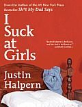I Suck at Girls by Justin Halpern: From the #1 New York Times bestseller author of Sh*t My Dad Says, Justin Halpern, comes a laugh-out-loud funny and deeply touching collection of personal stories about relationships with the opposite sex, from a first kiss to getting engaged and all the awkward moments in...