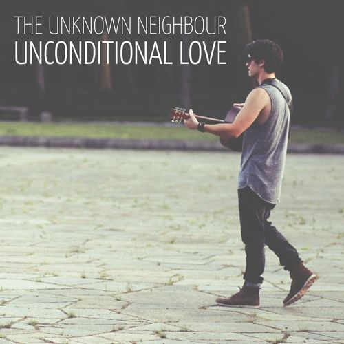 Unconditional Love by The Unknown Neighbour on SoundCloud