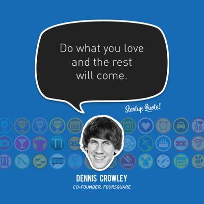"""""""Haz lo que amas y el resto llegará."""" :)  – Dennis Crowley"""