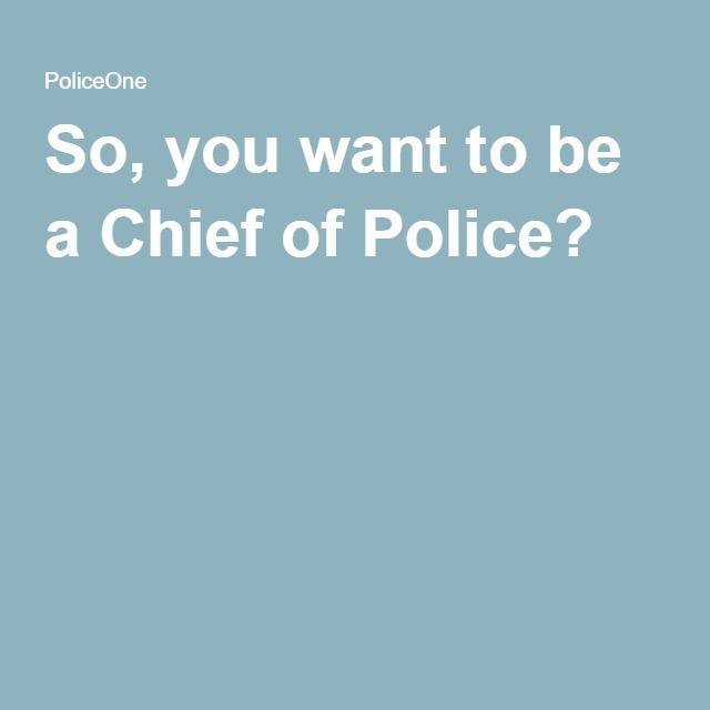 Chief Administrator Resume So You Want To Be A Chief Of Police