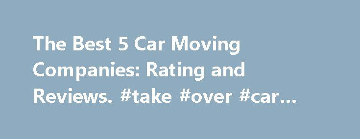 The Best 5 Car Moving Companies: Rating and Reviews. #take #over #car #payments http://car-auto.remmont.com/the-best-5-car-moving-companies-rating-and-reviews-take-over-car-payments/  #car movers # The Best 5 Car Moving Companies: Rating and Reviews If […]