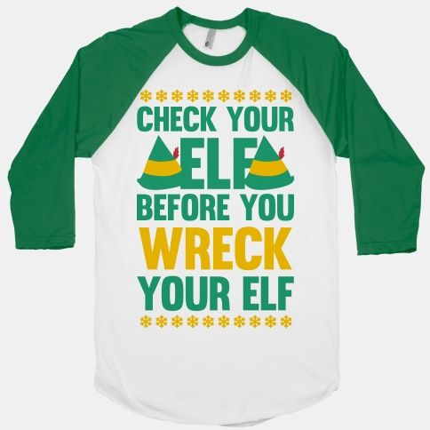 Check Your Elf Before You Wreck Your Elf (Yellow/Green) I REALLY REALLY want this shirt!