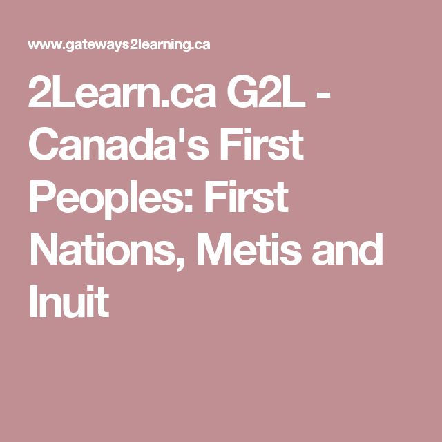 2Learn.ca G2L - Canada's First Peoples: First Nations, Metis and Inuit