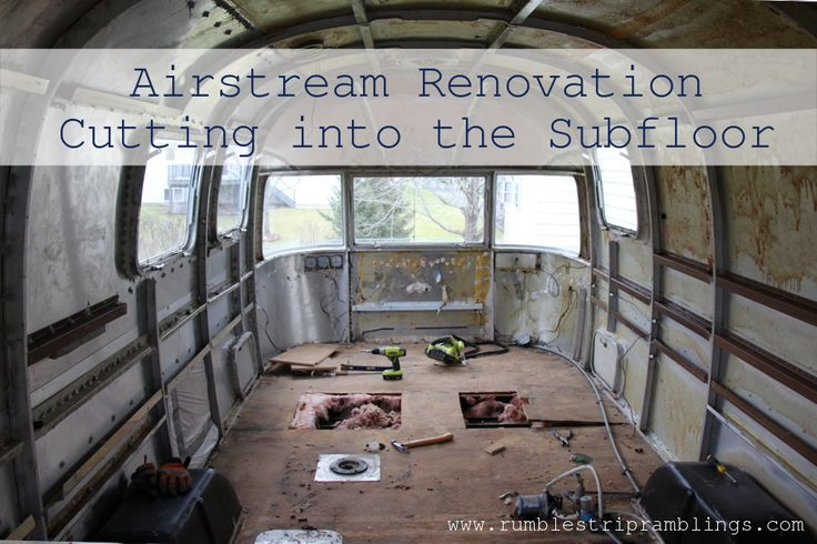 Cutting into subfloor Airstream Renovation, Airstream, RV, Tiny House