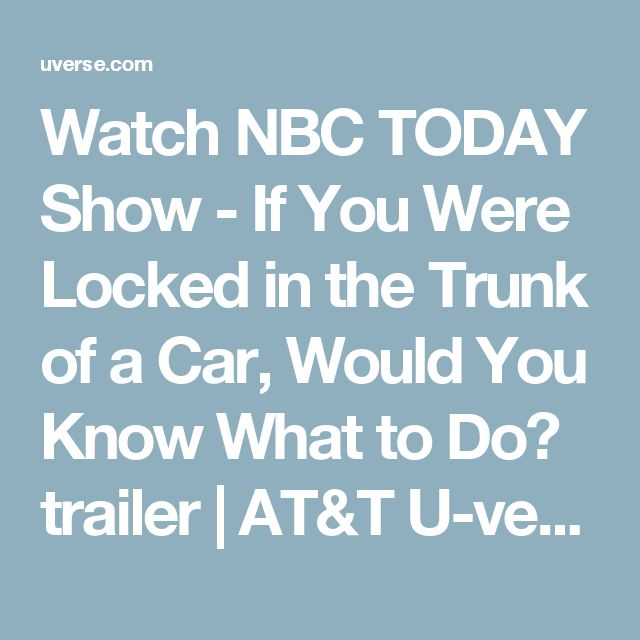 Watch NBC TODAY Show - If You Were Locked in the Trunk of a Car, Would You Know What to Do? trailer | AT&T U-verse