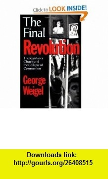 The Final Revolution The Resistance Church and the Collapse of Communism (9780195166644) George Weigel , ISBN-10: 0195166647  , ISBN-13: 978-0195166644 ,  , tutorials , pdf , ebook , torrent , downloads , rapidshare , filesonic , hotfile , megaupload , fileserve