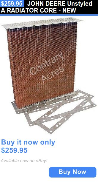 heavy equipment: John Deere Unstyled A Radiator Core - New BUY IT NOW ONLY: $259.95