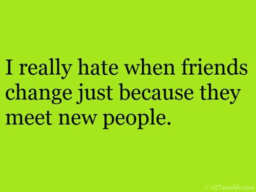 Quotes About Changing Friends: Hate When Friends Change