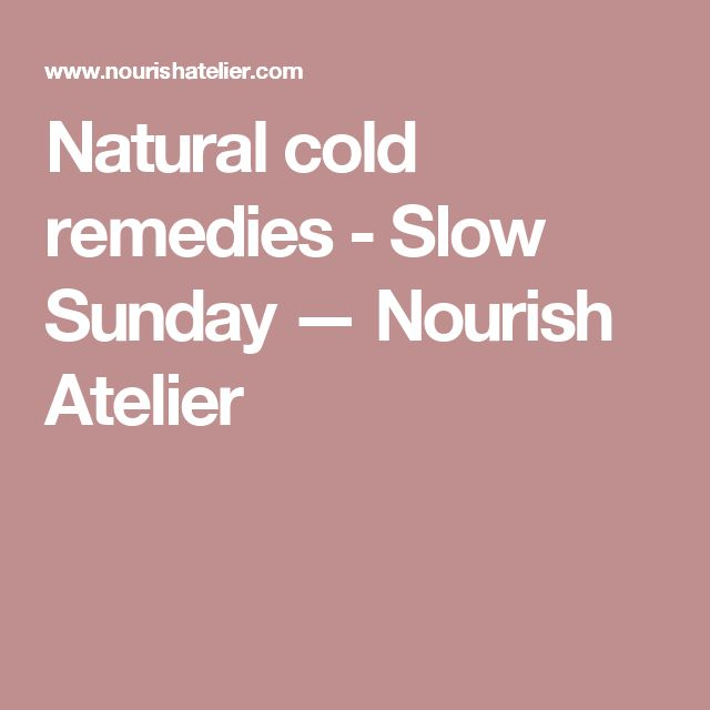Natural cold remedies - Slow Sunday — Nourish Atelier