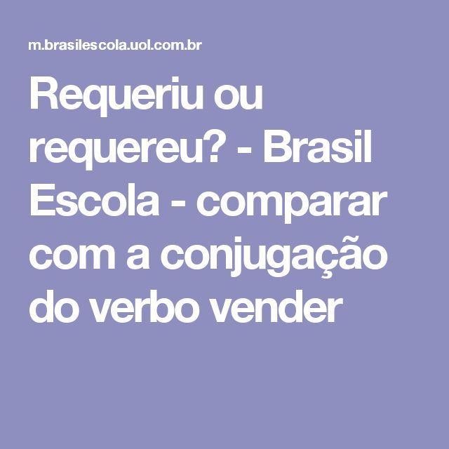 Requeriu ou requereu? - Brasil Escola - comparar com a conjugação do verbo vender