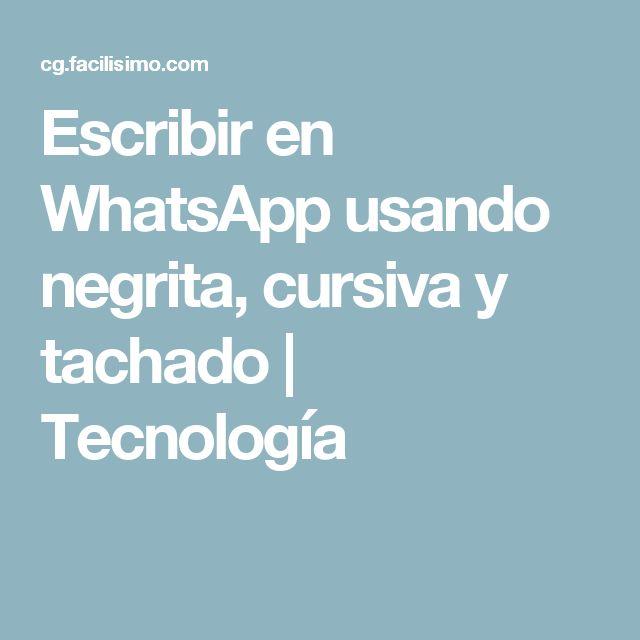 Escribir en WhatsApp usando negrita, cursiva y tachado | Tecnología