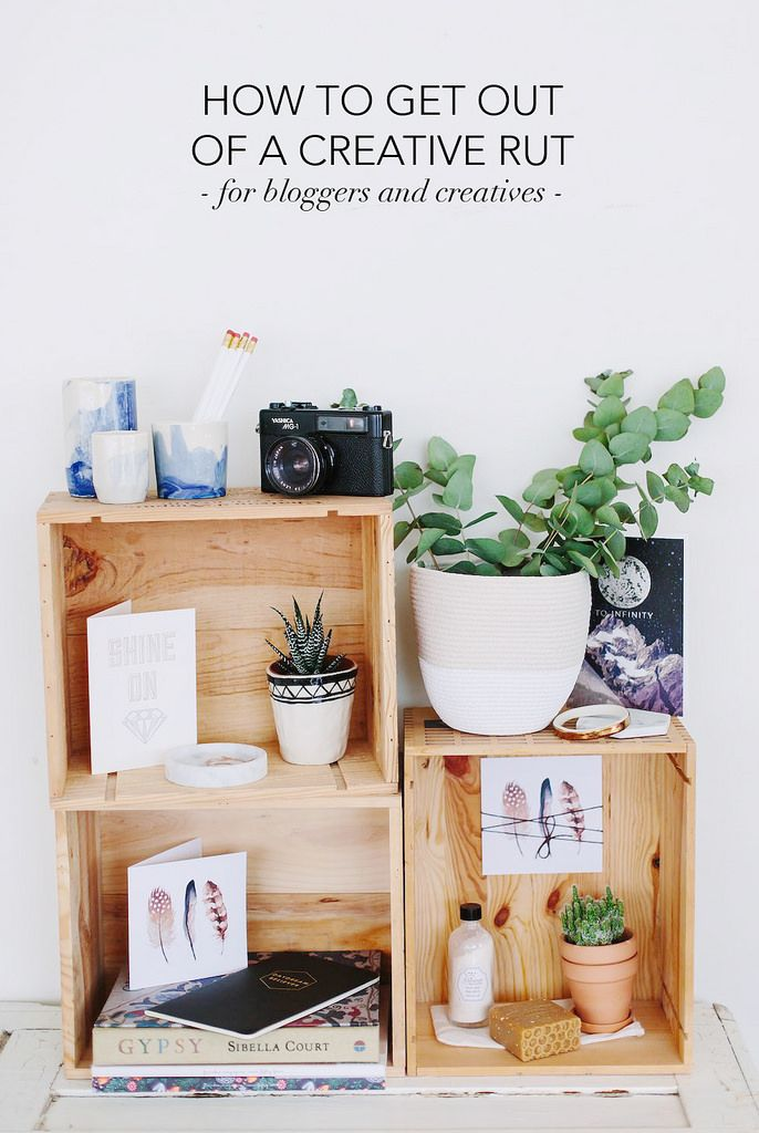 HOW TO GET OUT OF A CREATIVE RUT (FOR BLOGGERS AND CREATIVES)