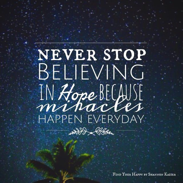 #Miracles happen everyday. so don't loose hope. Never stop believing.