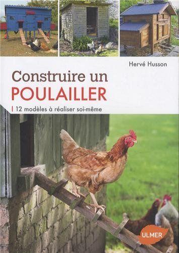 CONSTRUIRE UN POULAILLER 12 MODELES A REALISER SOI MEME hervé husson