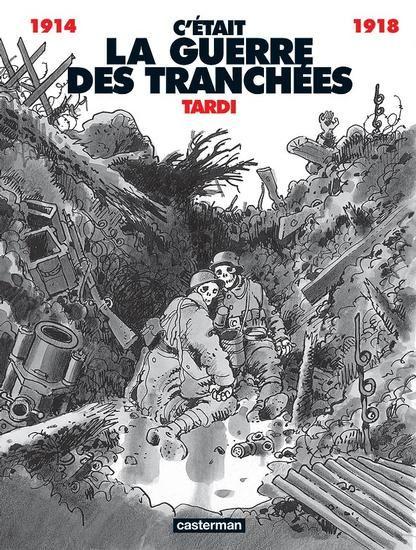 Jacques TARDI - C'était la guerre des tranchées 1914-1918 (Casterman). Période historique : Première guerre mondiale