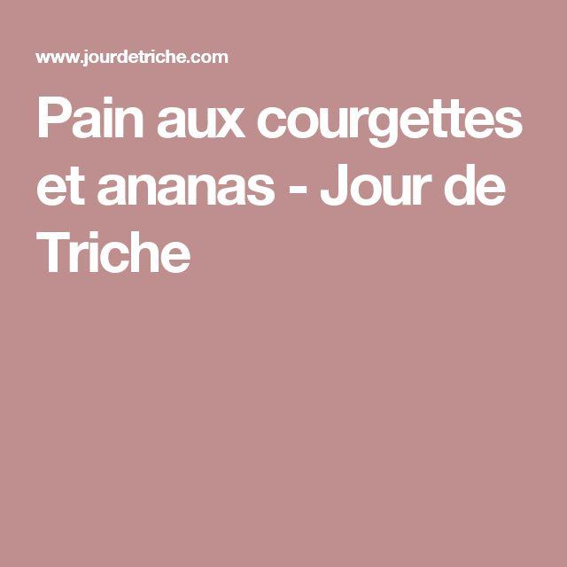 Pain aux courgettes et ananas - Jour de Triche